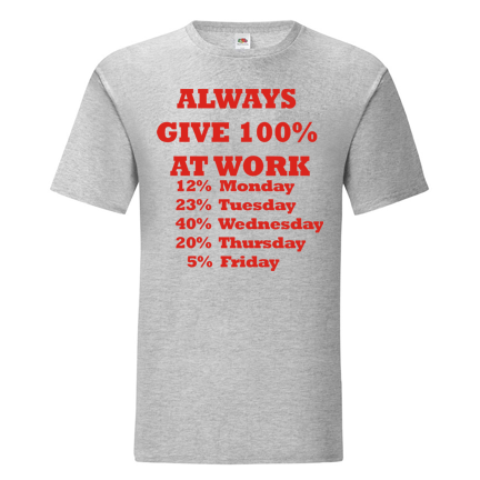 T-shirt Always give 100% at work-F73