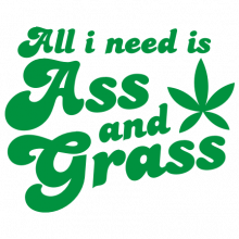 T-shirt All I need is Ass and Grass-F99