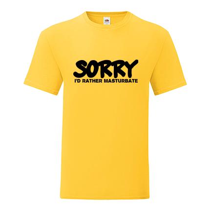 T-shirt Sorry, I'd rather mastrubate-K03