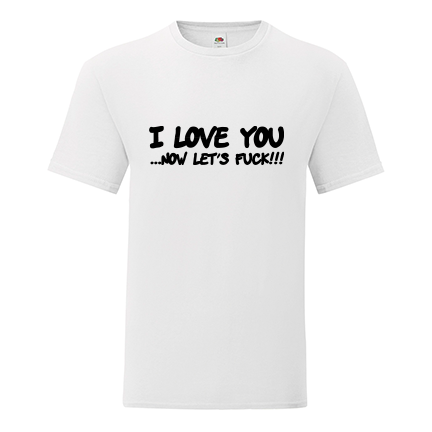 T-shirt I love you, now let's fuck-K04